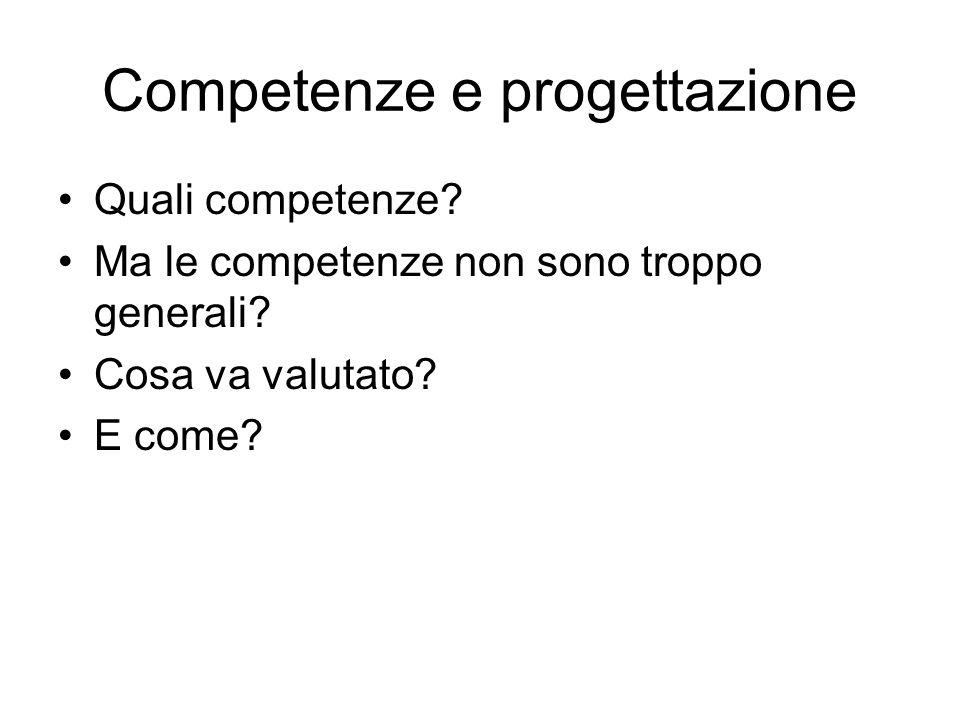 Competenze e progettazione Quali competenze. Ma le competenze non sono troppo generali.