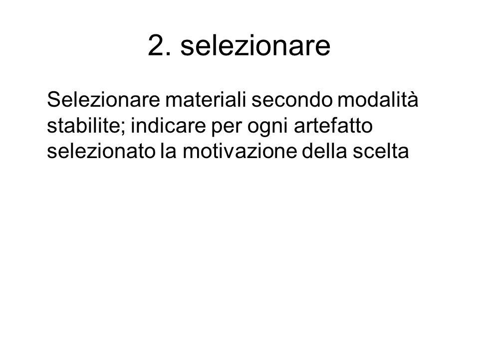2. selezionare Selezionare materiali secondo modalità stabilite; indicare per ogni artefatto selezionato la motivazione della scelta