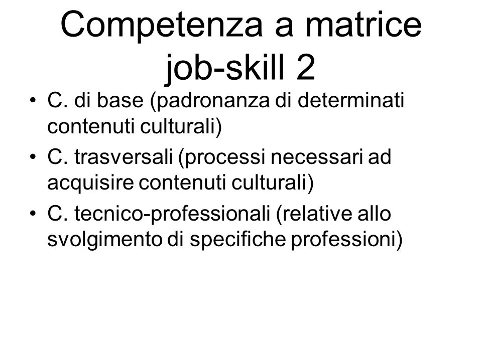 Competenza a matrice job-skill 2 C. di base (padronanza di determinati contenuti culturali) C.