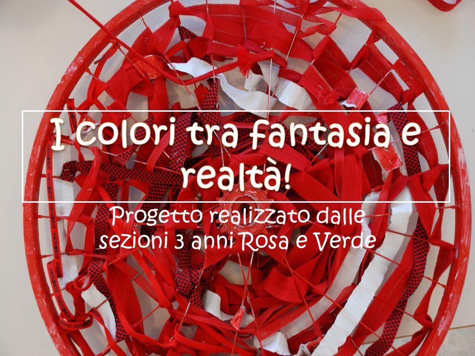 Progetto realizzato dalle sezioni 3 anni Rosa e Verde