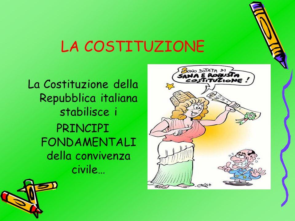 LA COSTITUZIONE La Costituzione della Repubblica italiana stabilisce i PRINCIPI FONDAMENTALI della convivenza civile…