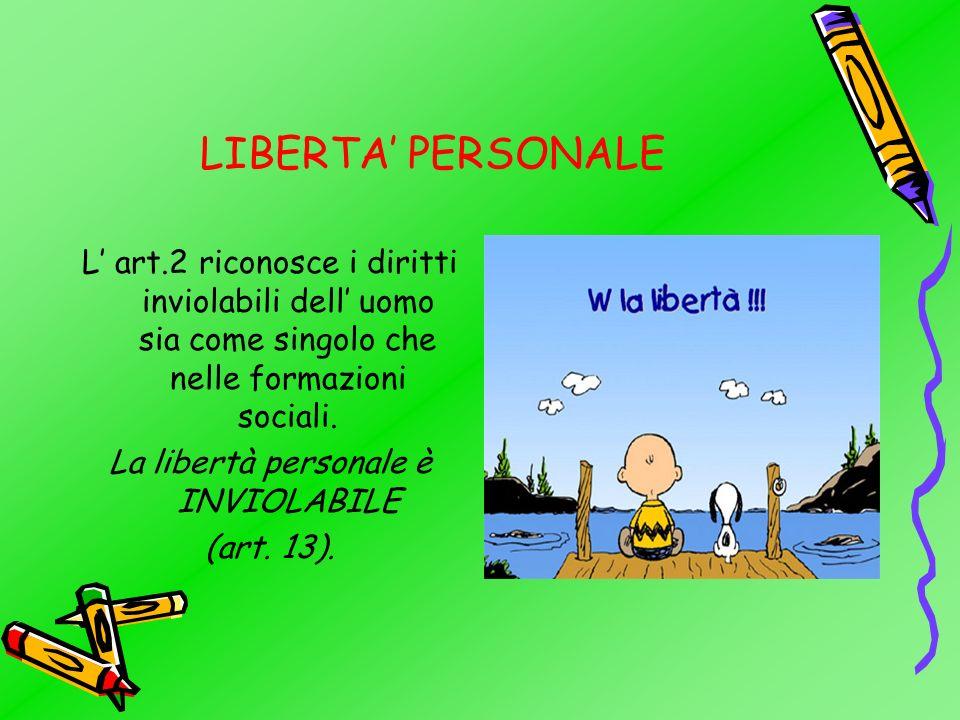 LIBERTA PERSONALE L art.2 riconosce i diritti inviolabili dell uomo sia come singolo che nelle formazioni sociali.