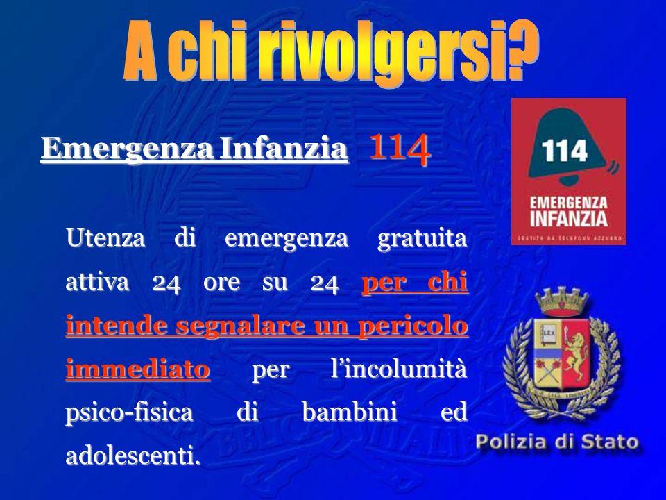 Emergenza Infanzia 114 Utenza di emergenza gratuita attiva 24 ore su 24 per chi intende segnalare un pericolo immediato per lincolumità psico-fisica d