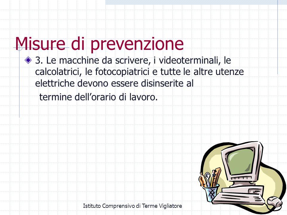 Istituto Comprensivo di Terme Vigliatore Misure di prevenzione 3. Le macchine da scrivere, i videoterminali, le calcolatrici, le fotocopiatrici e tutt