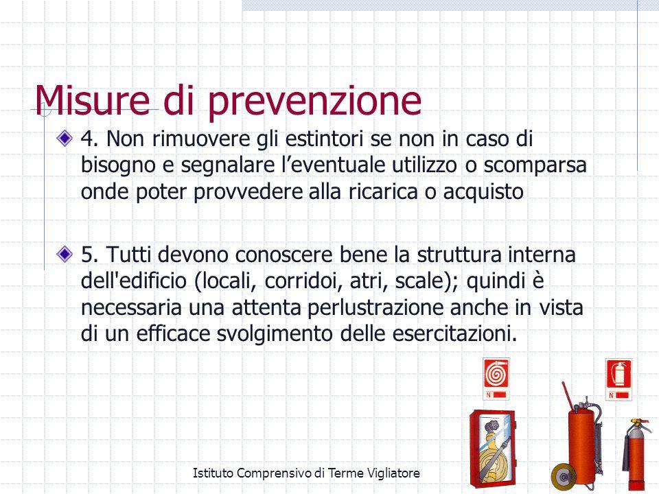 Istituto Comprensivo di Terme Vigliatore Misure di prevenzione 4. Non rimuovere gli estintori se non in caso di bisogno e segnalare leventuale utilizz