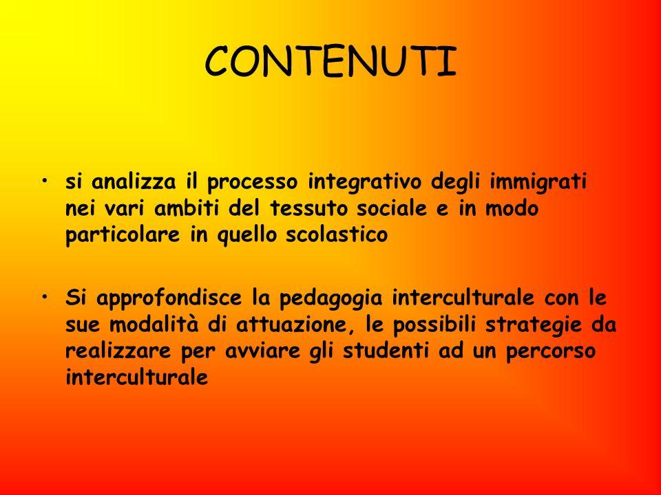 CONTENUTI si analizza il processo integrativo degli immigrati nei vari ambiti del tessuto sociale e in modo particolare in quello scolastico Si approf