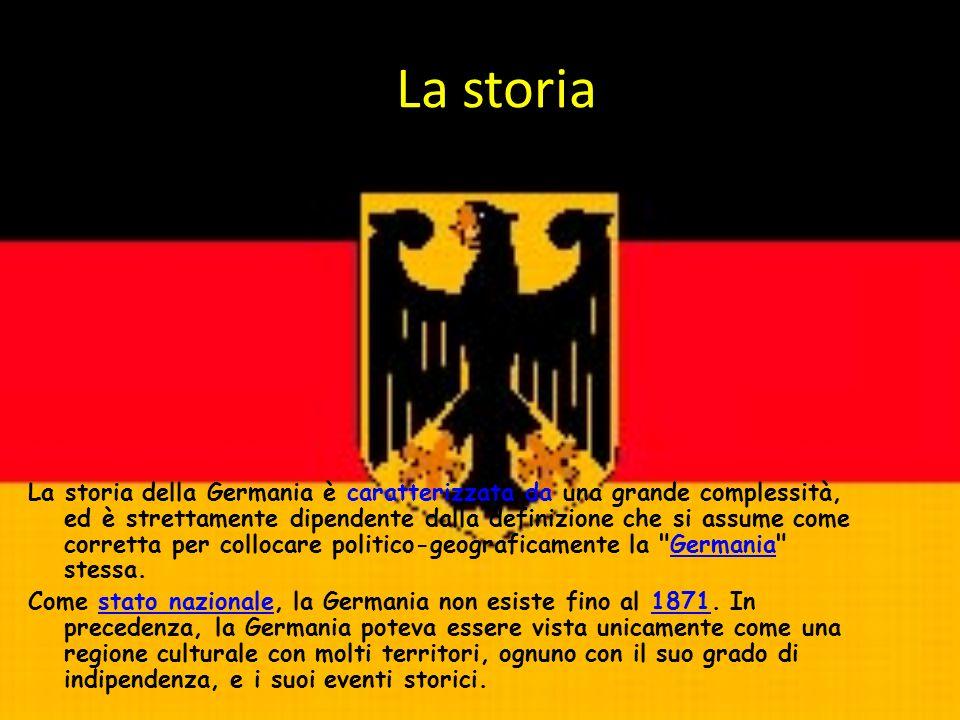 La storia La storia della Germania è caratterizzata da una grande complessità, ed è strettamente dipendente dalla definizione che si assume come corre
