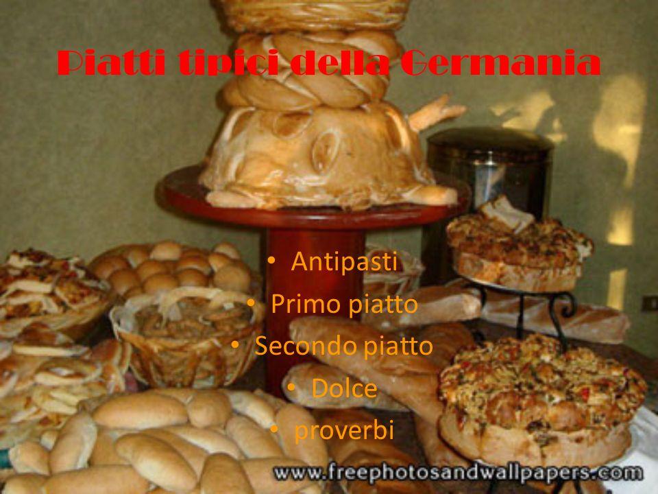 Piatti tipici della Germania Antipasti Primo piatto Secondo piatto Dolce proverbi