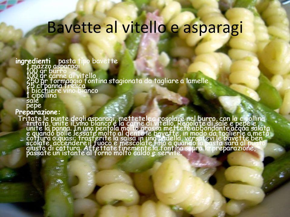 Bavette al vitello e asparagi ingredienti pasta tipo bavette 1 mazzo asparagi 100 gr burro 100 gr carne di vitello 250 gr formaggio fontina stagionata