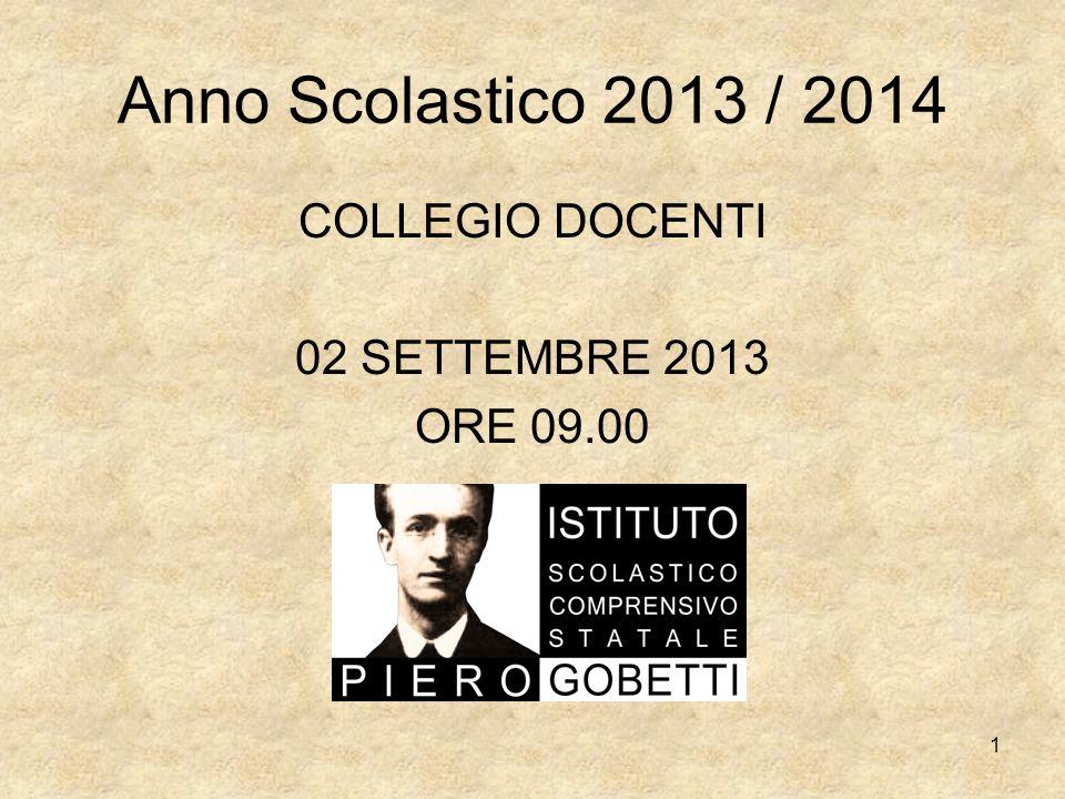 Anno Scolastico 2013 / 2014 COLLEGIO DOCENTI 02 SETTEMBRE 2013 ORE 09.00 1