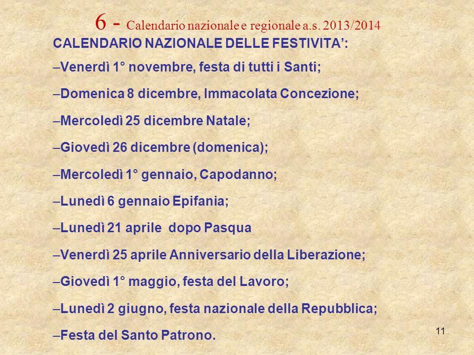 11 6 - Calendario nazionale e regionale a.s. 2013/2014 CALENDARIO NAZIONALE DELLE FESTIVITA: –Venerdì 1° novembre, festa di tutti i Santi; –Domenica 8