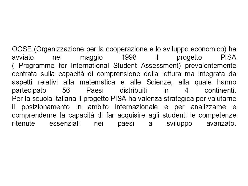 OCSE (Organizzazione per la cooperazione e lo sviluppo economico) ha avviato nel maggio 1998 il progetto PISA ( Programme for International Student As