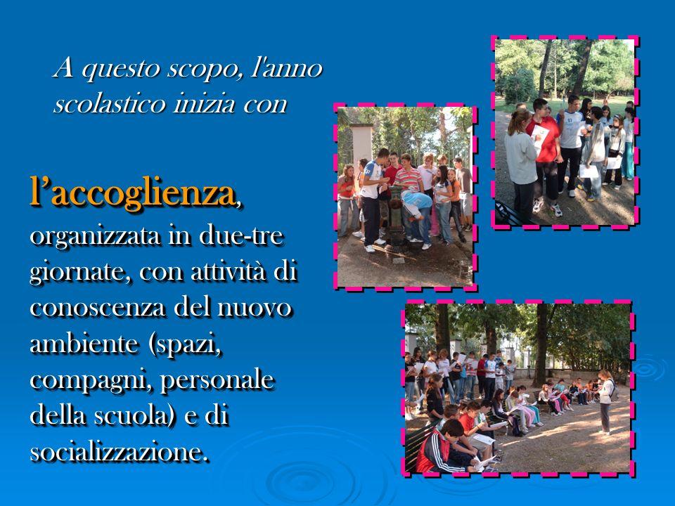 laccoglienza, organizzata in due-tre giornate, con attività di conoscenza del nuovo ambiente (spazi, compagni, personale della scuola) e di socializza