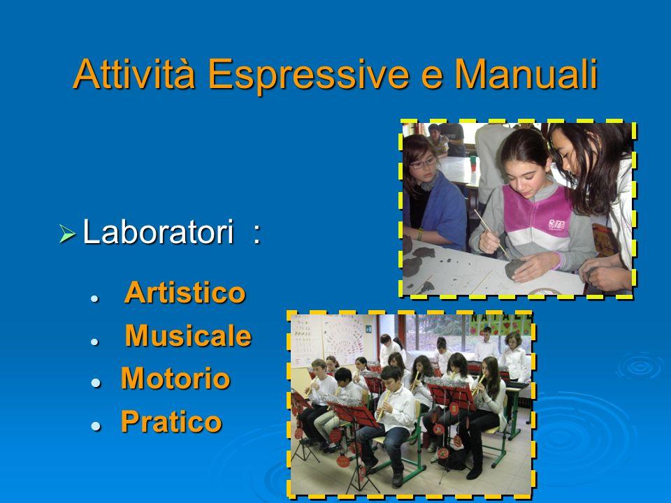 Attività Espressive e Manuali Laboratori : Laboratori : Artistico Artistico Musicale Musicale Motorio Motorio Pratico Pratico
