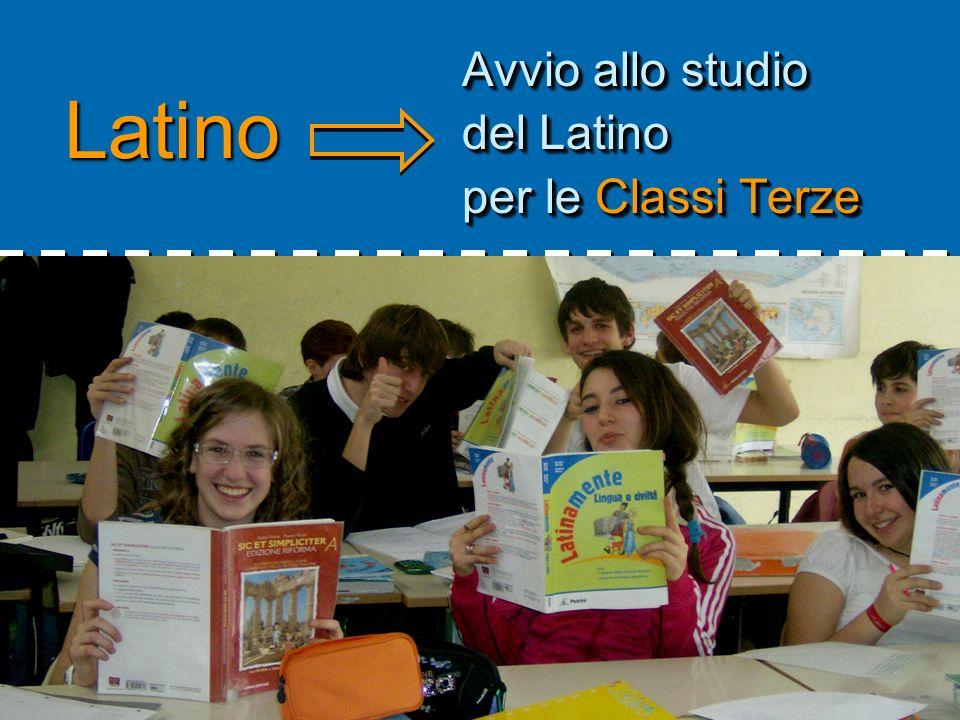Latino Avvio allo studio del Latino per le Classi Terze Avvio allo studio del Latino per le Classi Terze