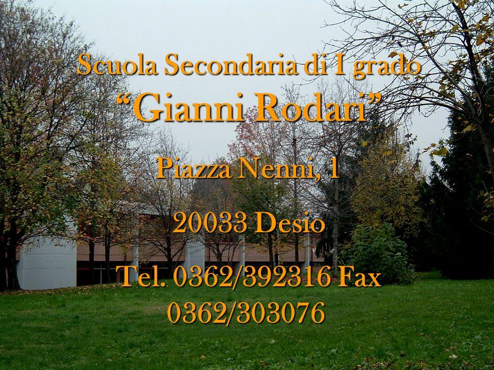 Scuola Secondaria di I grado Gianni Rodari Piazza Nenni, 1 20033 Desio Tel. 0362/392316 Fax 0362/303076