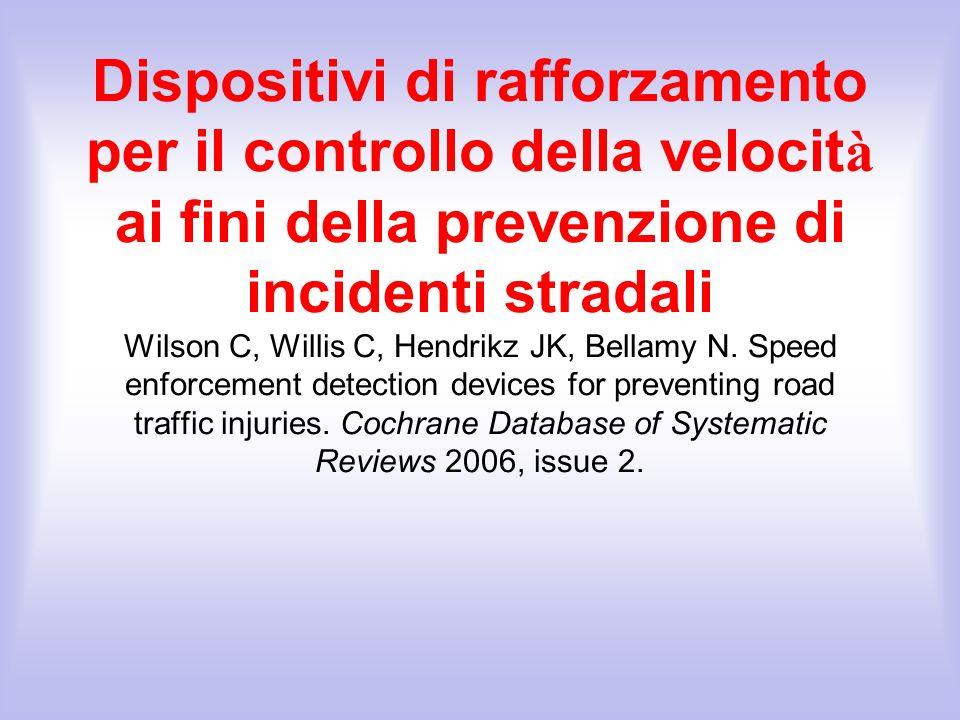 Dispositivi di rafforzamento per il controllo della velocit à ai fini della prevenzione di incidenti stradali Wilson C, Willis C, Hendrikz JK, Bellamy