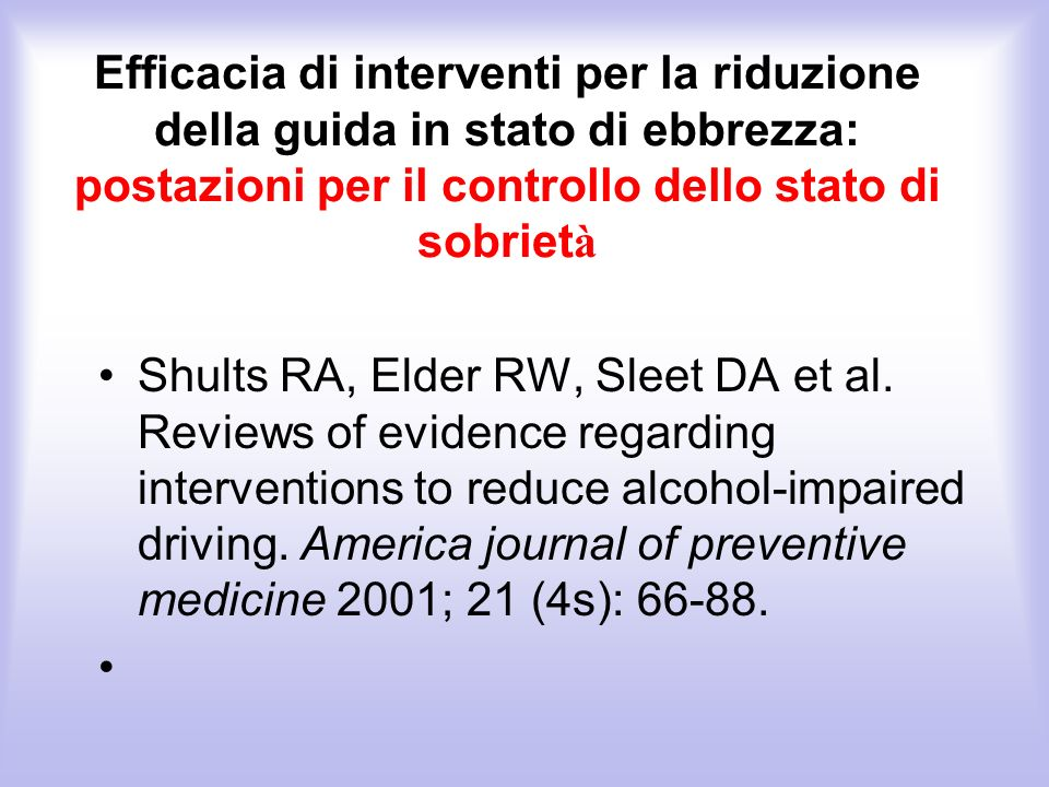 Efficacia di interventi per la riduzione della guida in stato di ebbrezza: postazioni per il controllo dello stato di sobriet à Shults RA, Elder RW, S