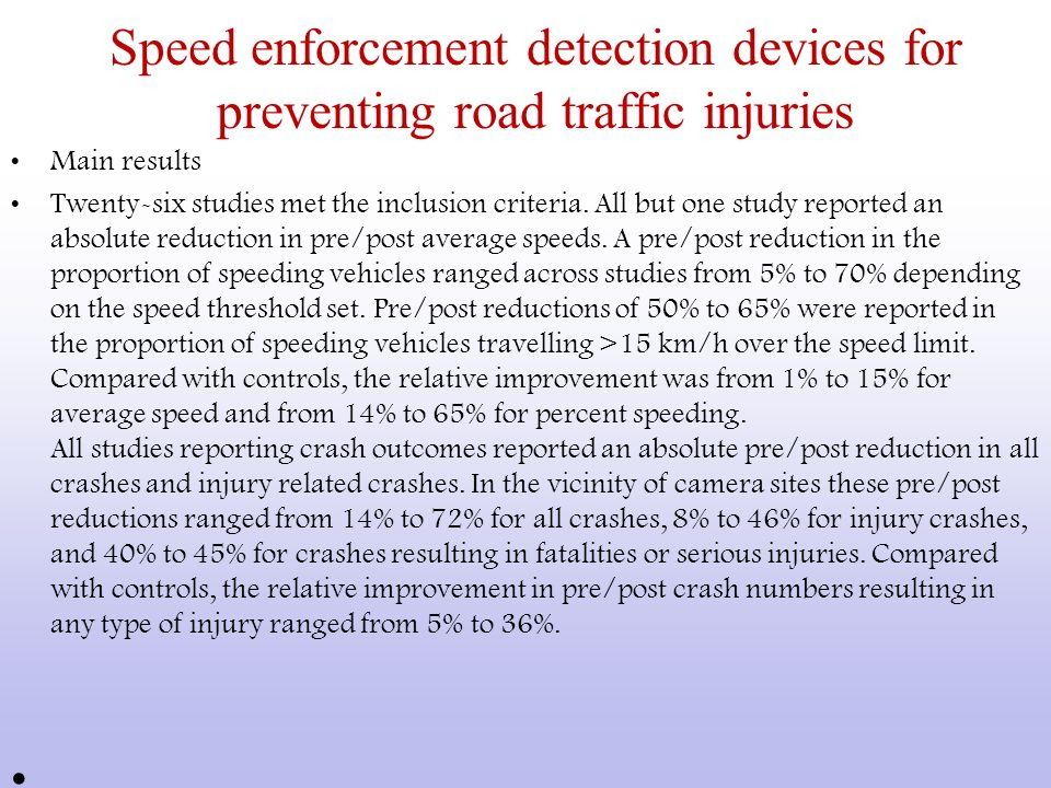 Speed enforcement detection devices for preventing road traffic injuries Main results Twenty-six studies met the inclusion criteria. All but one study
