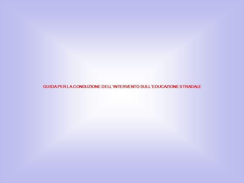 GUIDA PER LA CONDUZIONE DELL INTERVENTO SULL EDUCAZIONE STRADALE