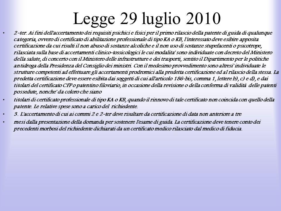 Legge 29 luglio 2010 2-ter. Ai fini dell'accertamento dei requisiti psichici e fisici per il primo rilascio della patente di guida di qualunque catego