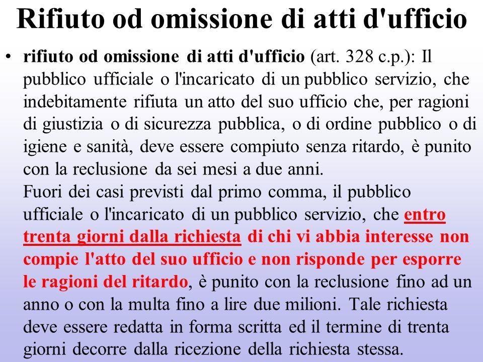 Rifiuto od omissione di atti d'ufficio rifiuto od omissione di atti d'ufficio (art. 328 c.p.): Il pubblico ufficiale o l'incaricato di un pubblico ser