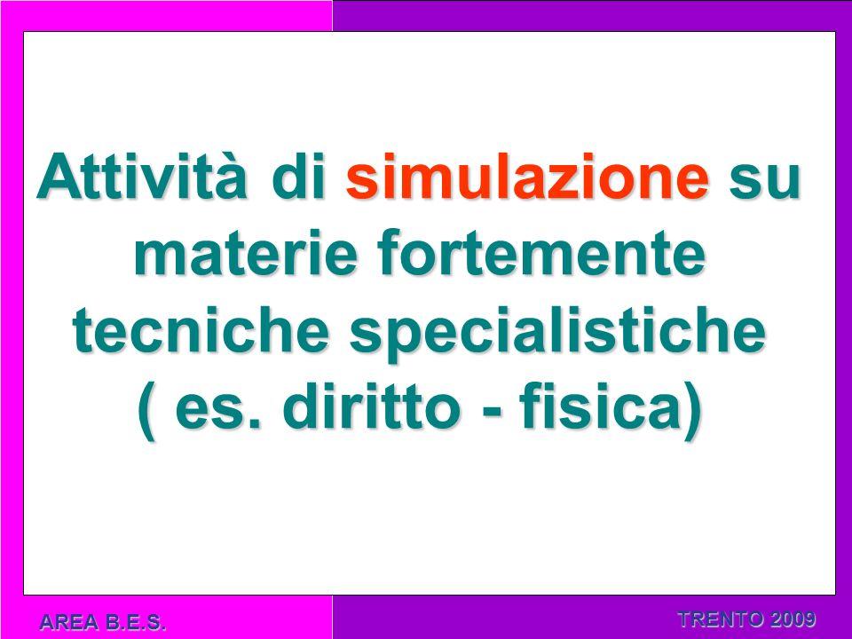 TRENTO 2009 AREA B.E.S. Attività di simulazione su materie fortemente tecniche specialistiche ( es.