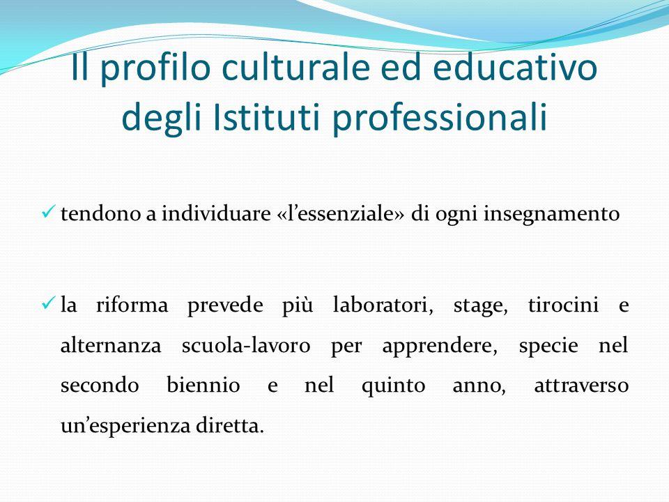 Il profilo culturale ed educativo degli Istituti professionali tendono a individuare «lessenziale» di ogni insegnamento la riforma prevede più laborat