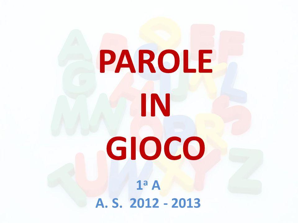 PAROLE IN GIOCO 1 a A A. S. 2012 - 2013