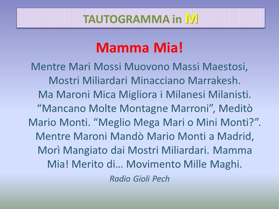 Mamma Mia! Mentre Mari Mossi Muovono Massi Maestosi, Mostri Miliardari Minacciano Marrakesh. Ma Maroni Mica Migliora i Milanesi Milanisti. Mancano Mol