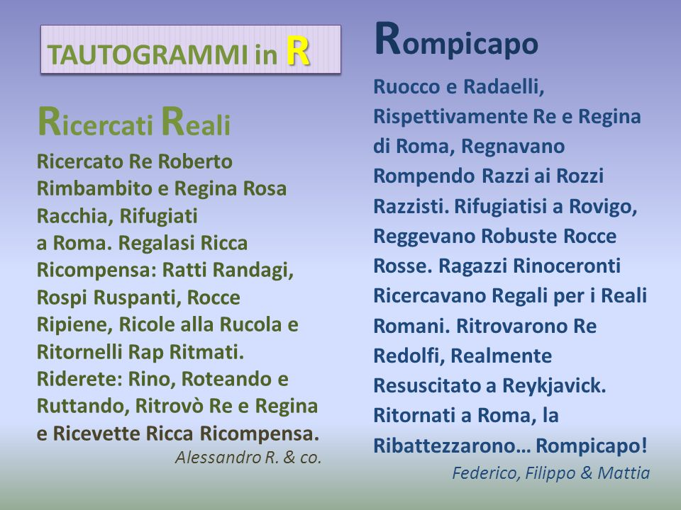 R icercati R eali Ricercato Re Roberto Rimbambito e Regina Rosa Racchia, Rifugiati a Roma. Regalasi Ricca Ricompensa: Ratti Randagi, Rospi Ruspanti, R