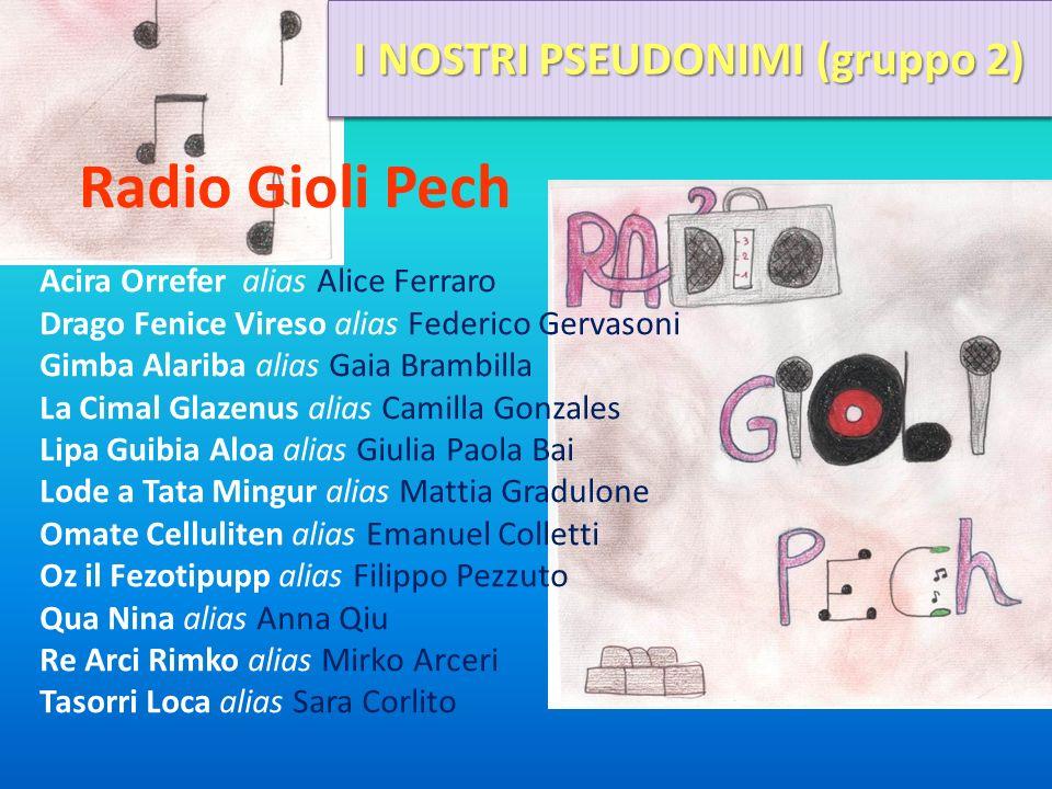 Radio Gioli Pech Acira Orrefer alias Alice Ferraro Drago Fenice Vireso alias Federico Gervasoni Gimba Alariba alias Gaia Brambilla La Cimal Glazenus a