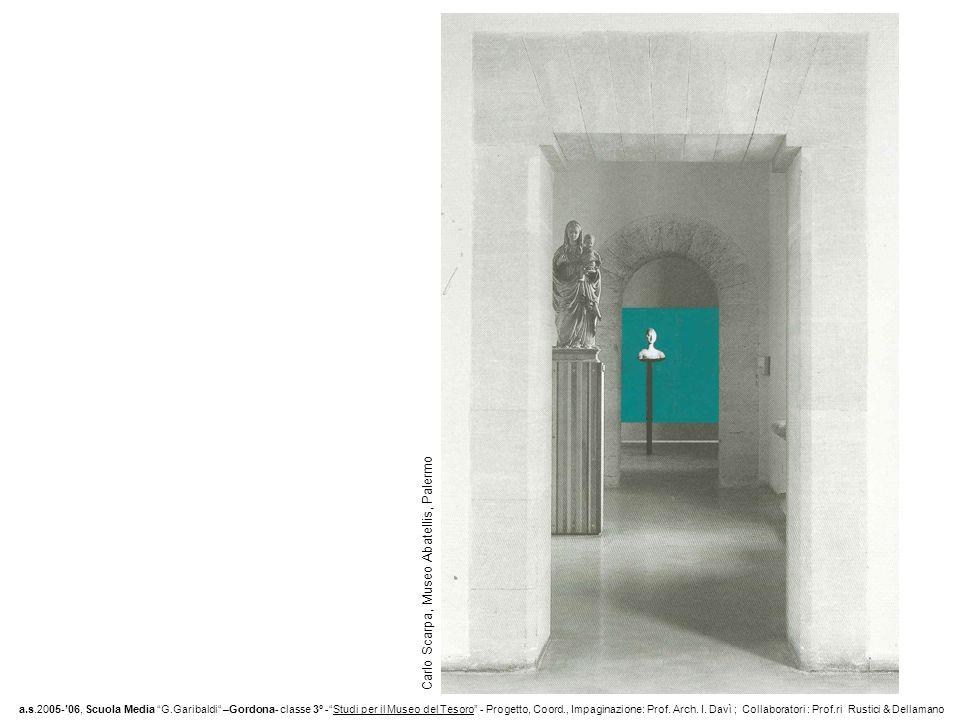 Carlo Scarpa, Museo Abatellis, Palermo a.s.2005-06, Scuola Media G.Garibaldi –Gordona- classe 3° -Studi per il Museo del Tesoro - Progetto, Coord., Im