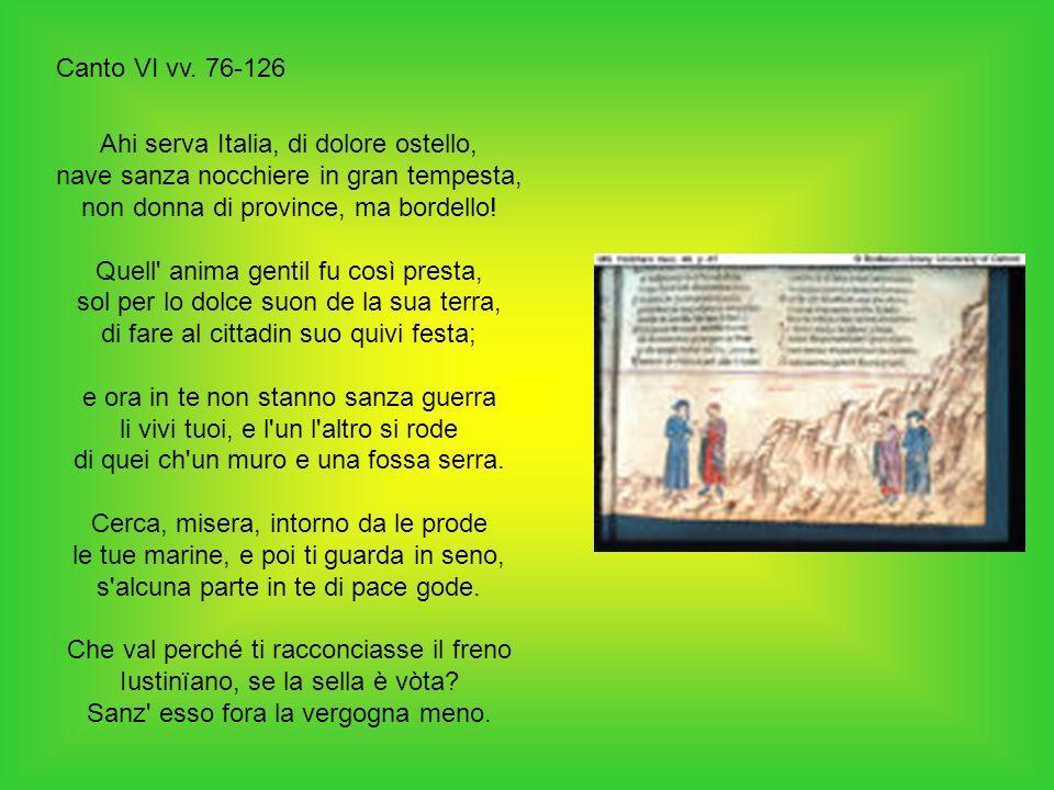 Canto VI vv. 76-126 Ahi serva Italia, di dolore ostello, nave sanza nocchiere in gran tempesta, non donna di province, ma bordello! Quell' anima genti