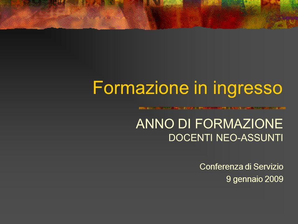 Formazione in ingresso ANNO DI FORMAZIONE DOCENTI NEO-ASSUNTI Conferenza di Servizio 9 gennaio 2009