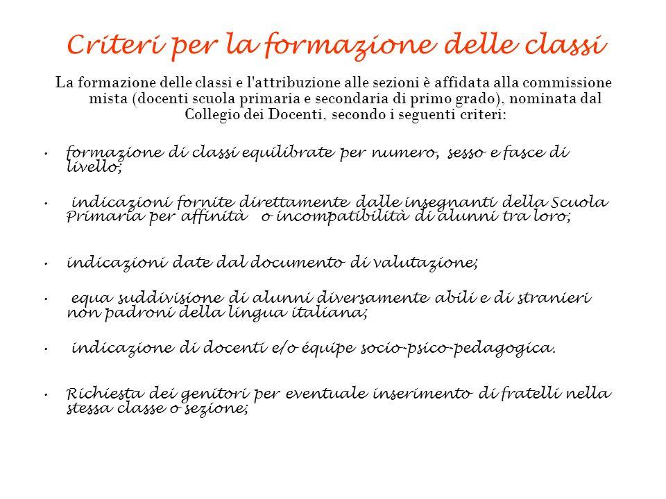 Criteri per la formazione delle classi La formazione delle classi e l'attribuzione alle sezioni è affidata alla commissione mista (docenti scuola prim