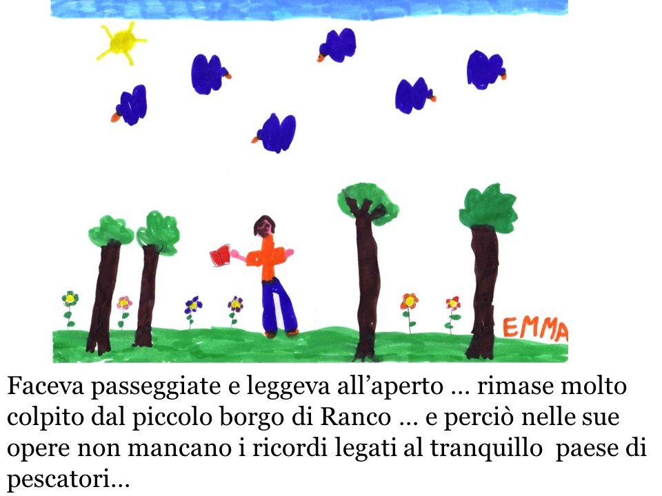 Faceva passeggiate e leggeva allaperto … rimase molto colpito dal piccolo borgo di Ranco … e perciò nelle sue opere non mancano i ricordi legati al tr
