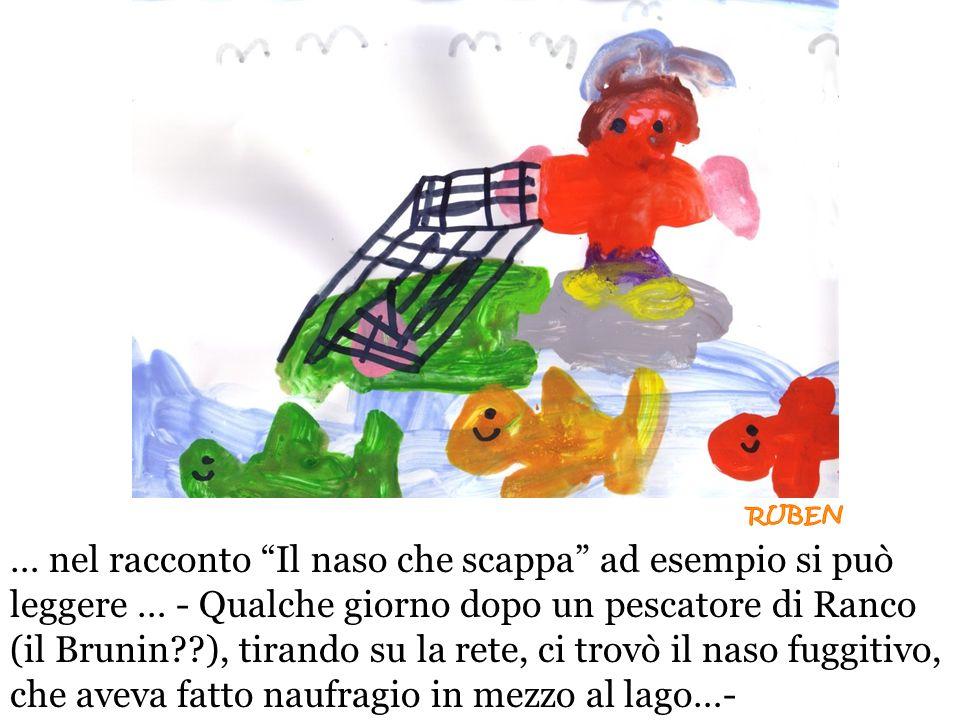 … nel racconto Il naso che scappa ad esempio si può leggere … - Qualche giorno dopo un pescatore di Ranco (il Brunin??), tirando su la rete, ci trovò