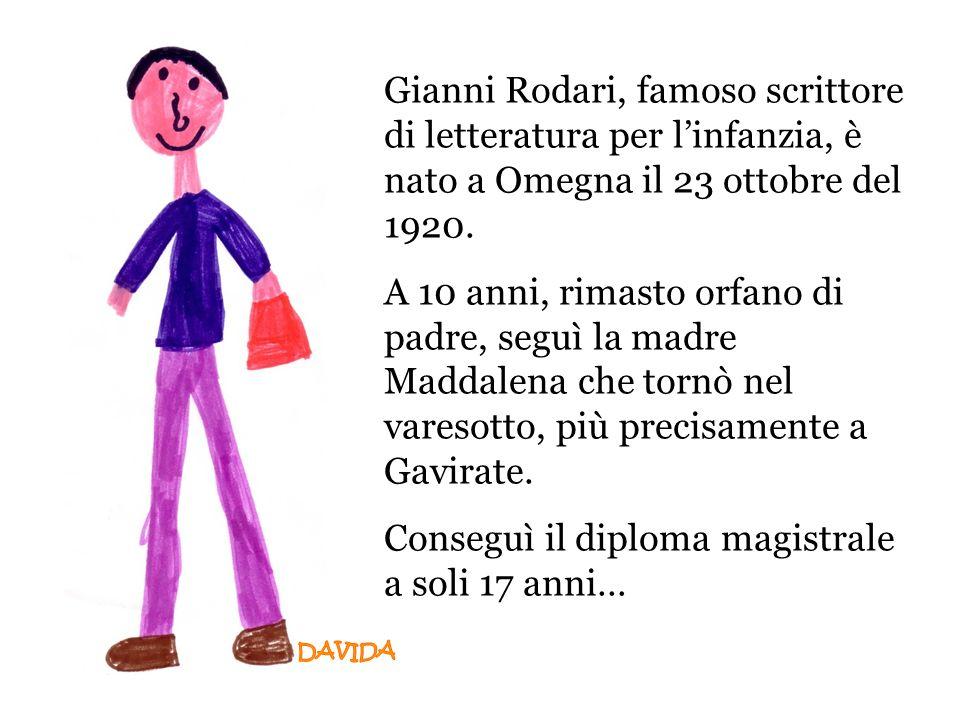 Gianni Rodari, famoso scrittore di letteratura per linfanzia, è nato a Omegna il 23 ottobre del 1920. A 10 anni, rimasto orfano di padre, seguì la mad