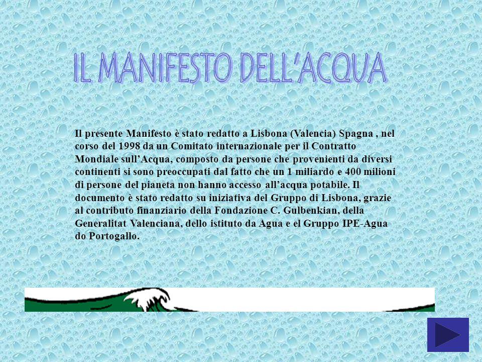 Il presente Manifesto è stato redatto a Lisbona (Valencia) Spagna, nel corso del 1998 da un Comitato internazionale per il Contratto Mondiale sullAcqu