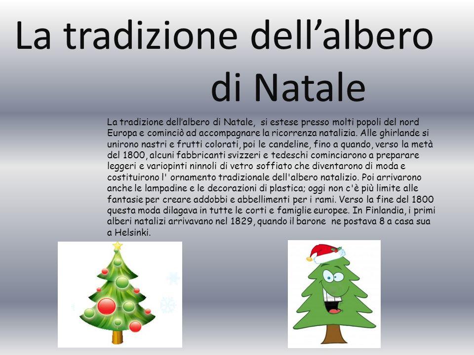 La tradizione dellalbero di Natale La tradizione dellalbero di Natale, si estese presso molti popoli del nord Europa e cominciò ad accompagnare la ric
