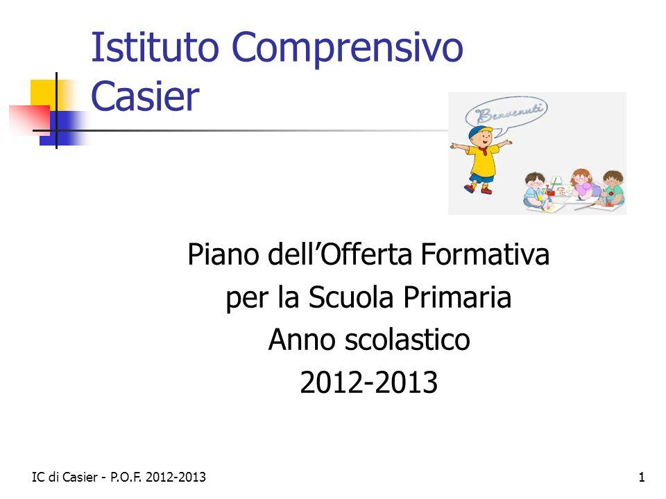 IC di Casier - P.O.F. 2012-2013 11 Istituto Comprensivo Casier Piano dellOfferta Formativa per la Scuola Primaria Anno scolastico 2012-2013