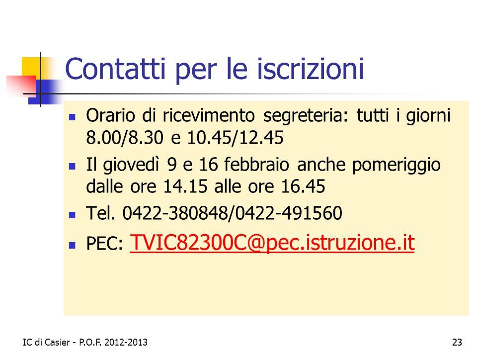 IC di Casier - P.O.F. 2012-2013 23 Contatti per le iscrizioni Orario di ricevimento segreteria: tutti i giorni 8.00/8.30 e 10.45/12.45 Il giovedì 9 e