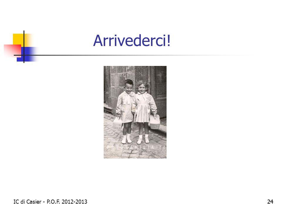 IC di Casier - P.O.F. 2012-2013 24 Arrivederci!