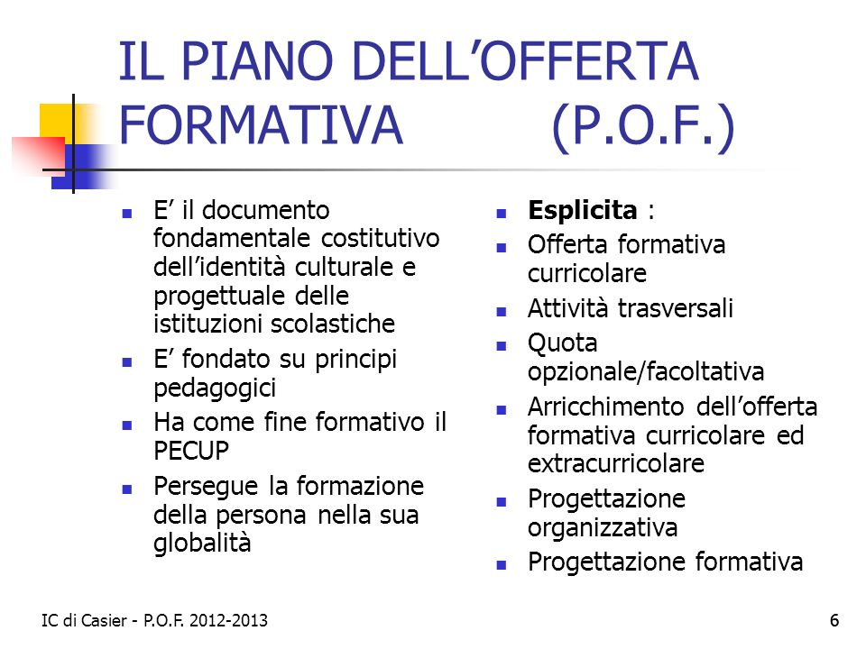 IC di Casier - P.O.F. 2012-2013 66 IL PIANO DELLOFFERTA FORMATIVA (P.O.F.) E il documento fondamentale costitutivo dellidentità culturale e progettual