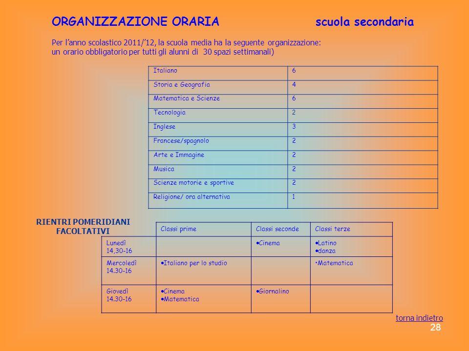 28 ORGANIZZAZIONE ORARIA scuola secondaria Per lanno scolastico 2011/12, la scuola media ha la seguente organizzazione: un orario obbligatorio per tut
