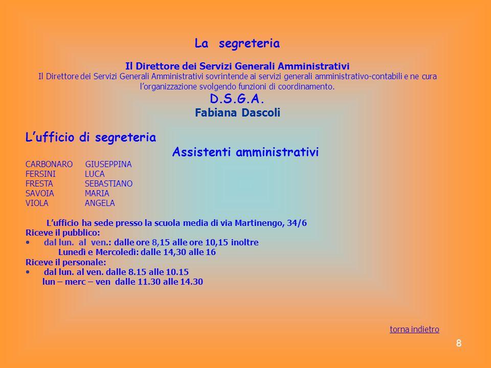 8 La segreteria Il Direttore dei Servizi Generali Amministrativi Il Direttore dei Servizi Generali Amministrativi sovrintende ai servizi generali ammi
