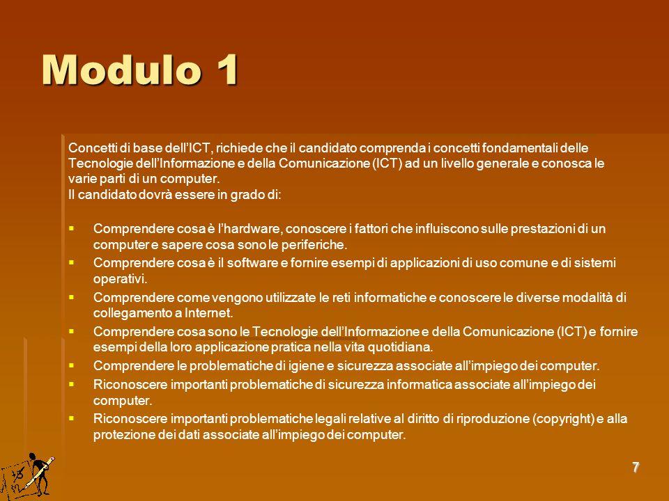 7 Modulo 1 Concetti di base dellICT, richiede che il candidato comprenda i concetti fondamentali delle Tecnologie dellInformazione e della Comunicazio