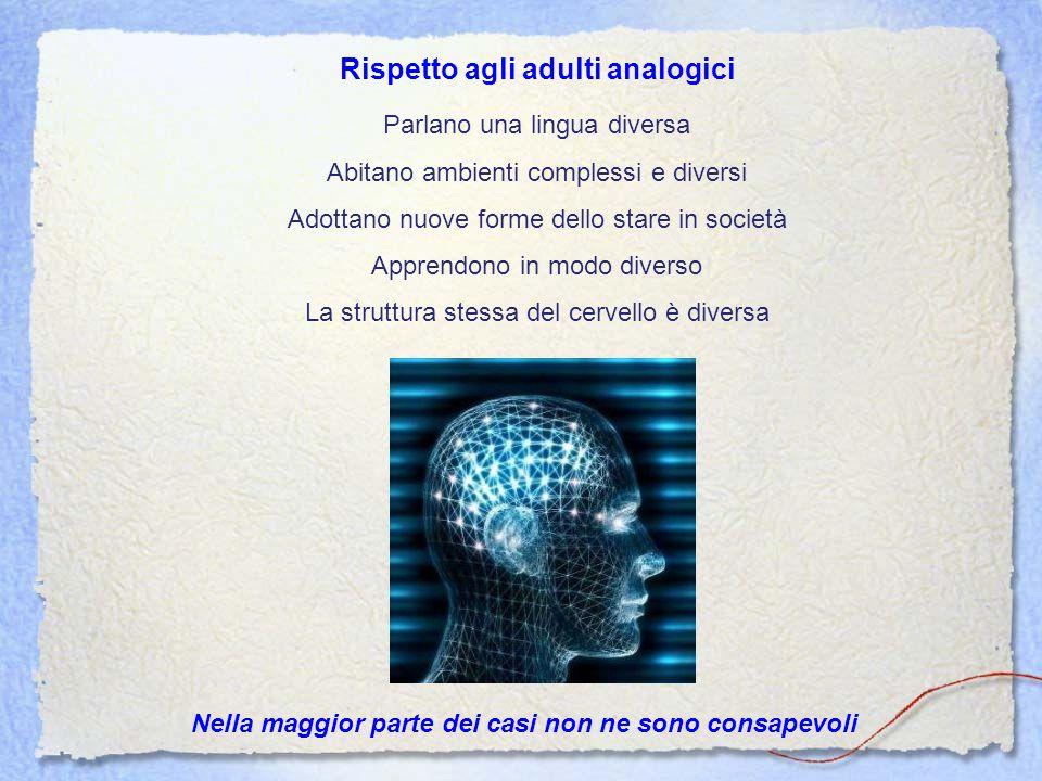 Rispetto agli adulti analogici Parlano una lingua diversa Abitano ambienti complessi e diversi Adottano nuove forme dello stare in società Apprendono