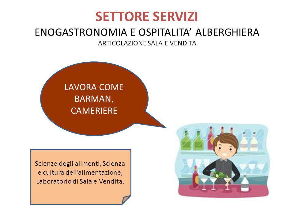 SETTORE SERVIZI ENOGASTRONOMIA E OSPITALITA ALBERGHIERA ARTICOLAZIONE SALA E VENDITA LAVORA COME BARMAN, CAMERIERE Scienze degli alimenti, Scienza e c
